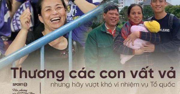 Bố mẹ cầu thủ tuyển Việt Nam: 'Thương các con vất vả, nhưng hãy vượt mọi khó khăn vì nhiệm vụ Tổ quốc'