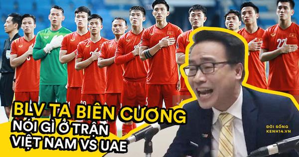 Cập nhật nóng loạt phát ngôn 'đi vào truyền thuyết' của BLV Tạ Biên Cương trận Việt Nam quyết đấu UAE