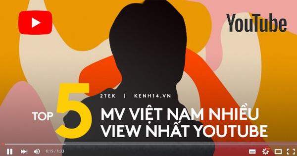 Top 5 MV có lượt view khủng nhất YouTube Việt, bất ngờ với sự xuất hiện của một nam ca sĩ đang dính đầy thị phi?