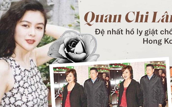 Quan Chi Lâm: Hồ ly giật chồng số 1 Hong Kong và quá khứ tiểu tam lẫy lừng, về già ...