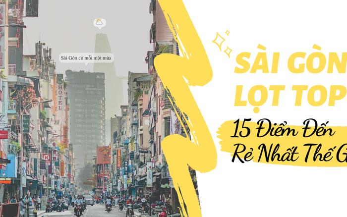 Sài Gòn lọt top 15 điểm đến rẻ nhất thế giới, vị trí số 1 còn khiến bạn bất ngờ hơn ...