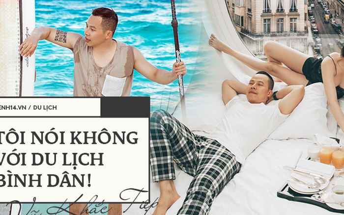 Vũ Khắc Tiệp và ngã rẽ review du lịch luxury: Đã đi hơn 50 quốc gia, quyết nói ...