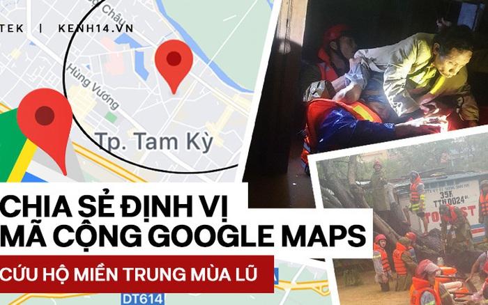 Chia sẻ định vị mã cộng Google Maps giúp dễ dàng xác định vị trí, cứu hộ giữa mùa bão lũ