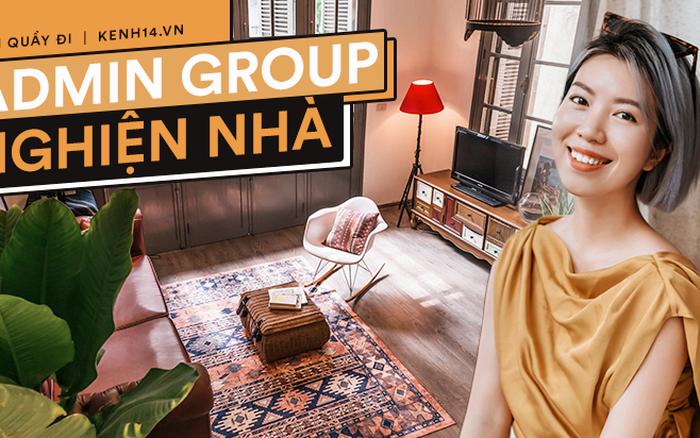 Admin group Nghiện Nhà lần đầu tiên chia sẻ những khó khăn khi group phát triển ...