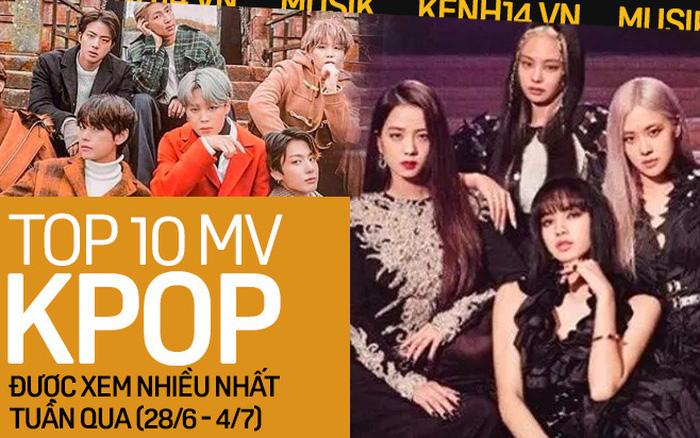 10 MV Kpop được xem nhiều nhất tuần: BLACKPINK quay trở lại cực gắt với 4 MV
