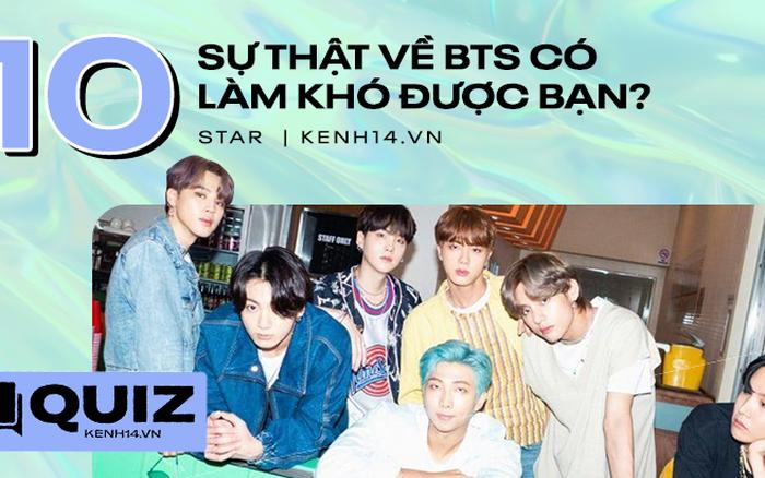 Quiz: Đừng tự nhận là fan BTS nếu bạn không trả lời đúng 8/10 câu hỏi này, có khi fan cứng cũng chưa chắc đúng hết!