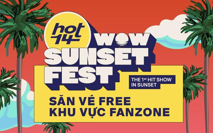 """Săn vé free """"xí"""" chỗ xịn tại HOT14 Wow Sunset Fest: """"quẩy"""" cùng Jack, Thùy Chi, Cara, Vương Anh Tú chưa bao giờ dễ dàng đến thế!"""