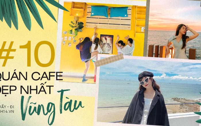 Trọn bộ 10 quán cà phê sống ảo đẹp nhất Vũng Tàu, ai mê chụp hình với view biển nhất định phải note lại ngay!