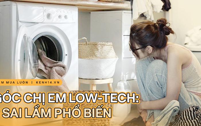 Góc chị em low-tech: 5 sai lầm tai hại khi dùng máy giặt cực nhiều người mắc phải