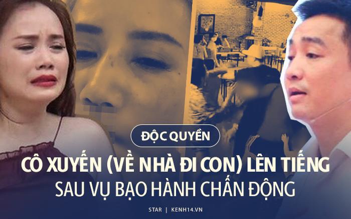 Phỏng vấn nóng cô Xuyến (Về Nhà Đi Con) vụ bị chồng cũ bạo hành: