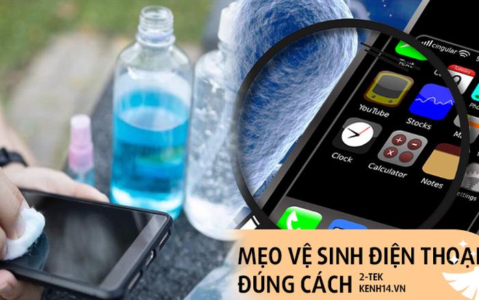 Điện thoại rất bẩn và đây là cách vệ sinh đúng cách, nhanh gọn mà hiệu quả